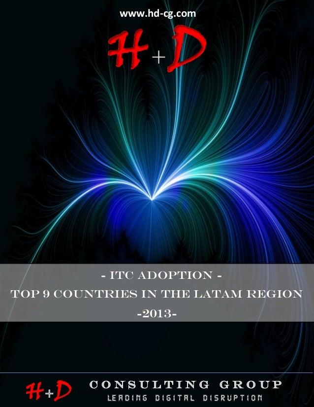 www.hd-cg.com                         HD                        ITC ADOPTION IN THE LATAM REGION -2013-                   ...