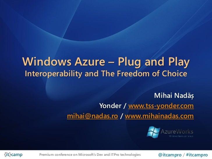 ITCamp 2011 - Mihai Nadas - Windows Azure interop