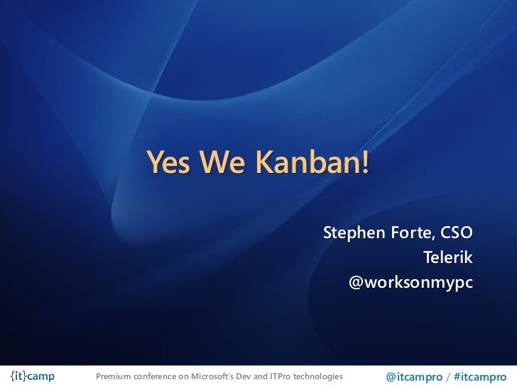 Yes We Kanban!                                                       Stephen Forte, CSO                                   ...