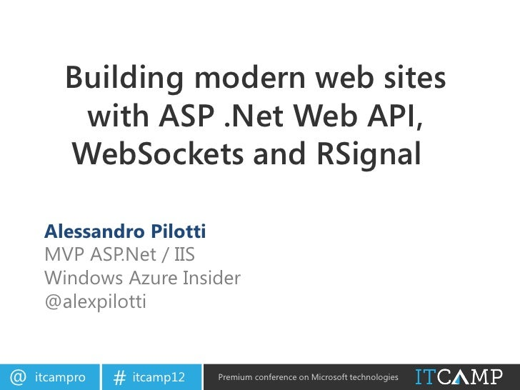 Building modern web sites         with ASP .Net Web API,        WebSockets and RSignal     Alessandro Pilotti     MVP ASP....