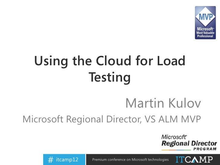 Using the Cloud for Load                    Testing                                              Martin Kulov      Microso...