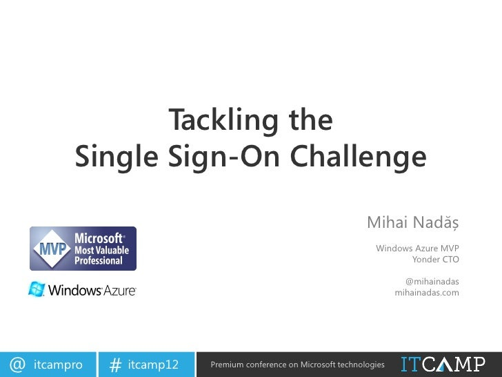 ITCamp 2012 - Mihai Nadas - Tackling the single sign-on challenge