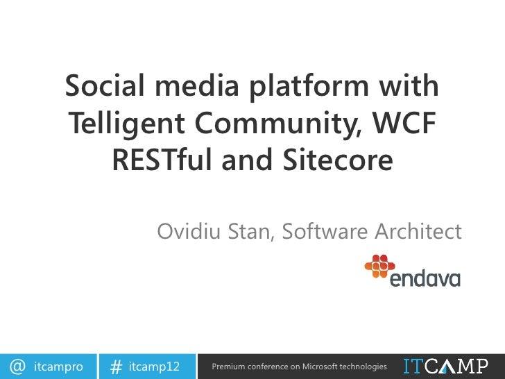 Social media platform with         Telligent Community, WCF             RESTful and Sitecore                     Ovidiu St...