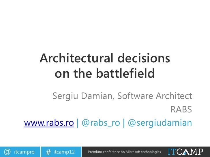 Architectural decisions                 on the battlefield             Sergiu Damian, Software Architect                  ...