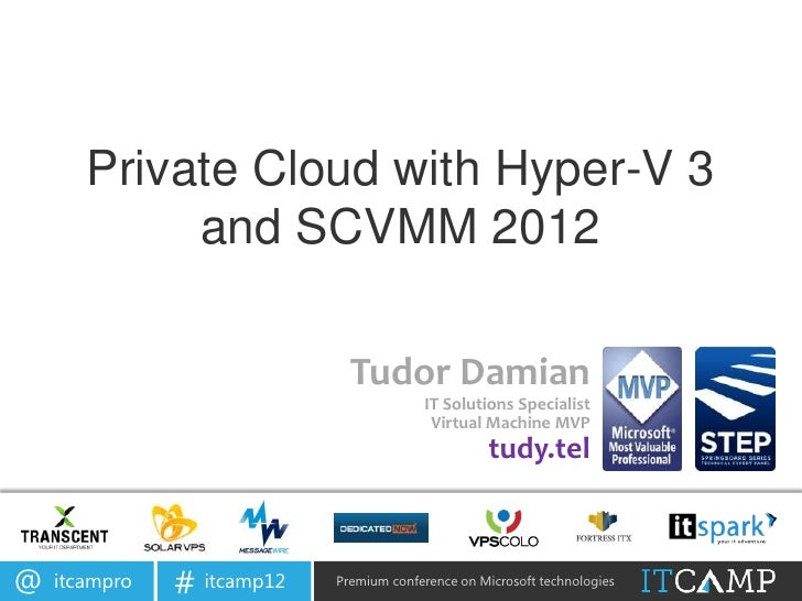 Private Cloud with Hyper-V 3            and SCVMM 2012                              Tudor Damian                          ...