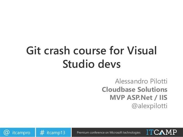ITCamp 2013 - Alessandro Pilotti - Git crash course for Visual Studio devs