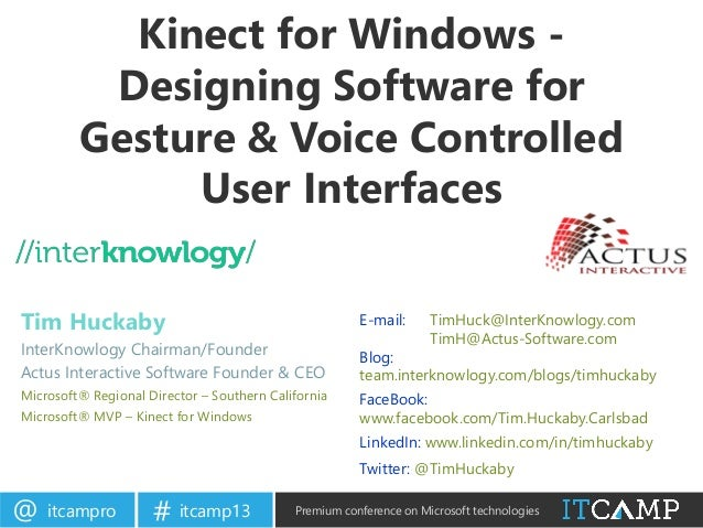 itcampro@ itcamp13# Premium conference on Microsoft technologiesKinect for Windows -Designing Software forGesture & Voice ...