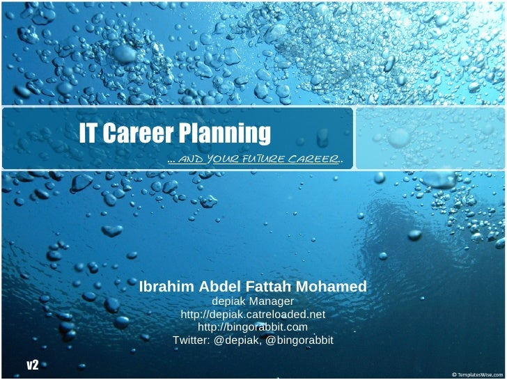 IT Career Planning              ... and your future career..               Ibrahim Abdel Fattah Mohamed                   ...