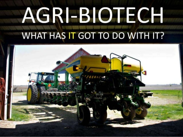 Agri-Biotech: What IT has got to with with it.