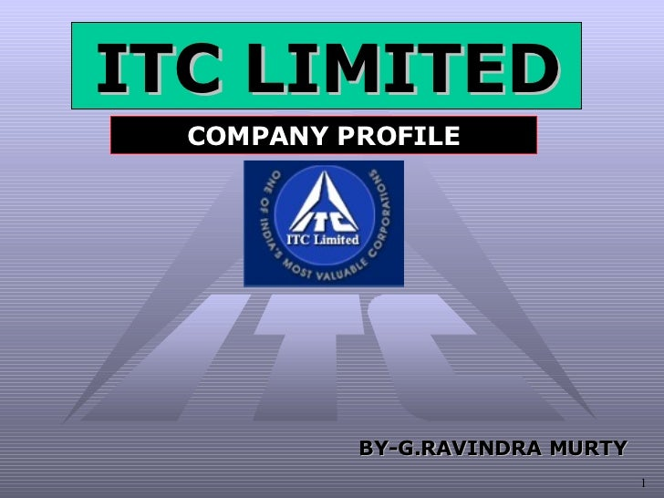 ITC LIMITED COMPANY PROFILE BY-G.RAVINDRA MURTY