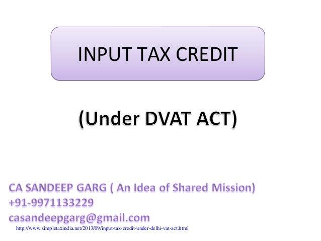 INPUTTAXCREDITINPUTTAXCREDIT http://www.simpletaxindia.net/2013/09/input-tax-credit-under-delhi-vat-act.html