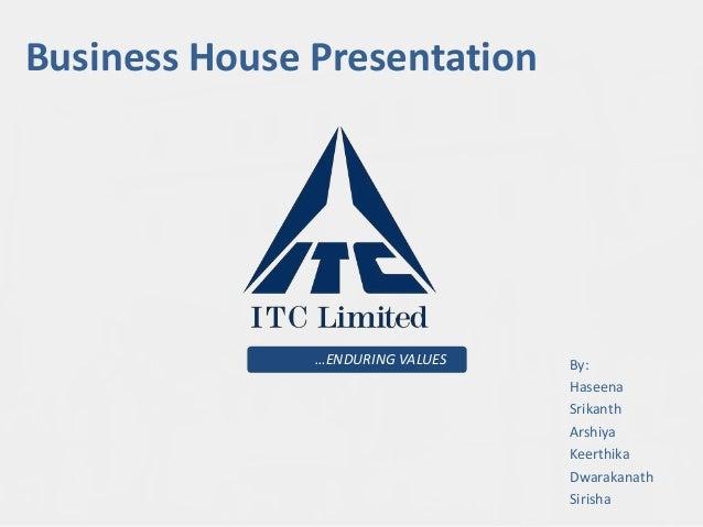 Business House Presentation  …ENDURING VALUES  By: Haseena Srikanth Arshiya Keerthika Dwarakanath Sirisha