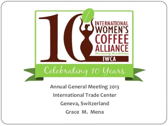 Annual General Meeting 2013International Trade CenterGeneva, SwitzerlandGrace M. Mena