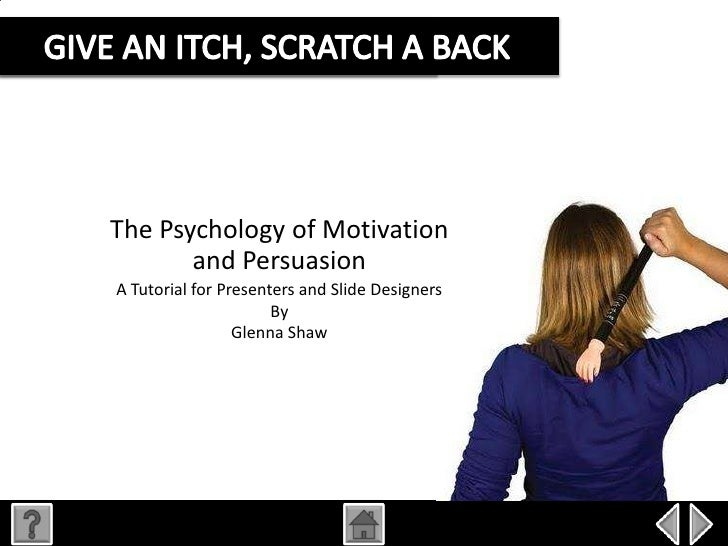 The Psychology of Motivation       and PersuasionA Tutorial for Presenters and Slide Designers                      By    ...
