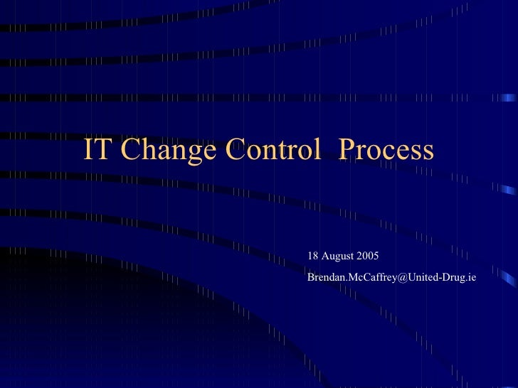IT Change Control  Process 18 August 2005 [email_address]