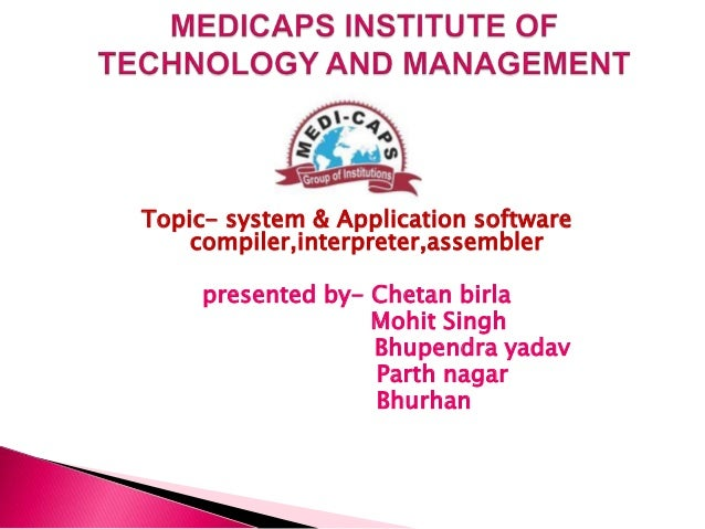 Topic- system & Application software compiler,interpreter,assembler presented by- Chetan birla Mohit Singh Bhupendra yadav...