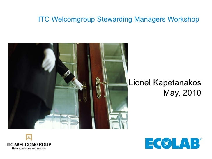 ITC Welcomgroup Stewarding Managers Workshop  Lionel Kapetanakos May, 2010