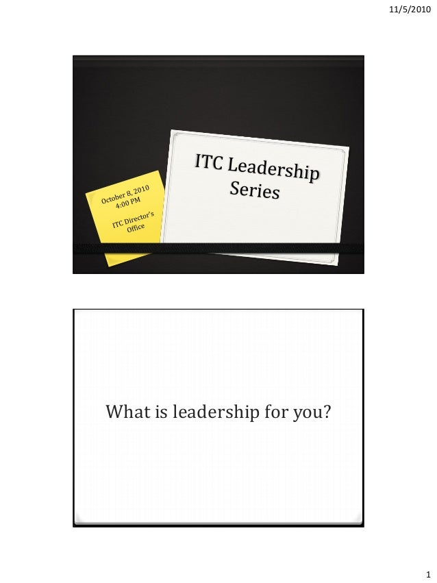 11/5/2010 1 What is leadership for you?