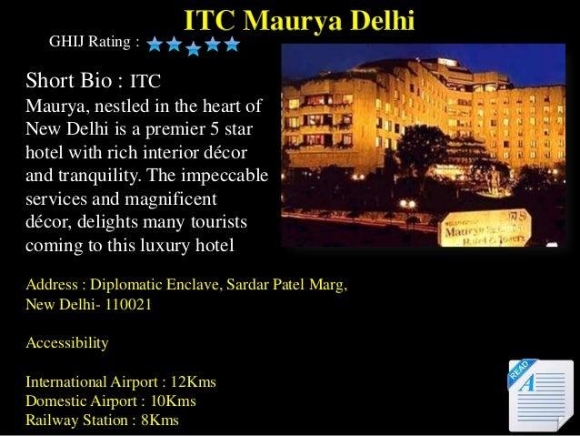 ITC Maurya Delhi   GHIJ Rating :Short Bio : ITCMaurya, nestled in the heart ofNew Delhi is a premier 5 starhotel with rich...