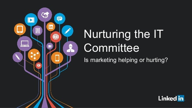 Nurturing the IT Committee Is marketing helping or hurting?