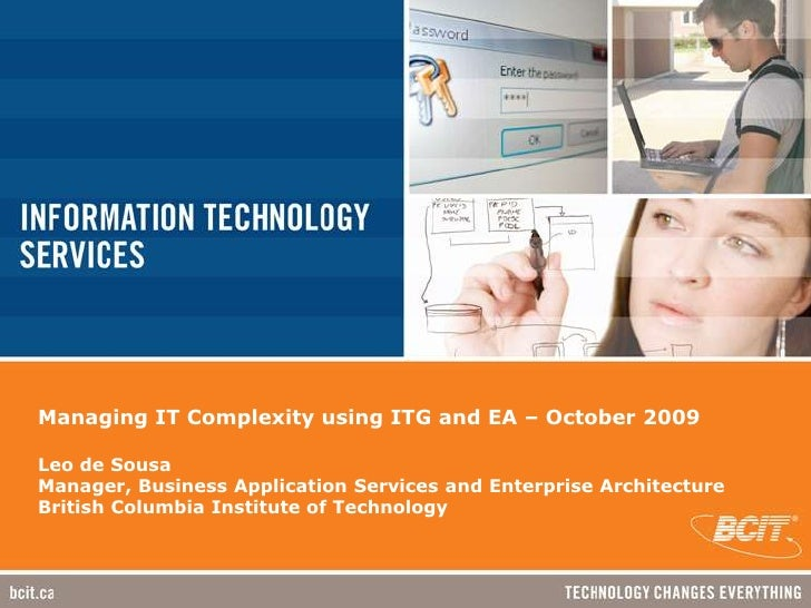Managing IT Complexity using ITG and EA – October 2009Leo de Sousa Manager, Business Application Services and Enterprise A...