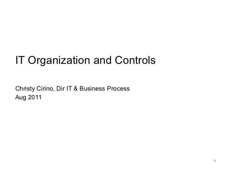 Christy Cirino, Dir IT & Business Process Aug 2011 IT Organization and Controls