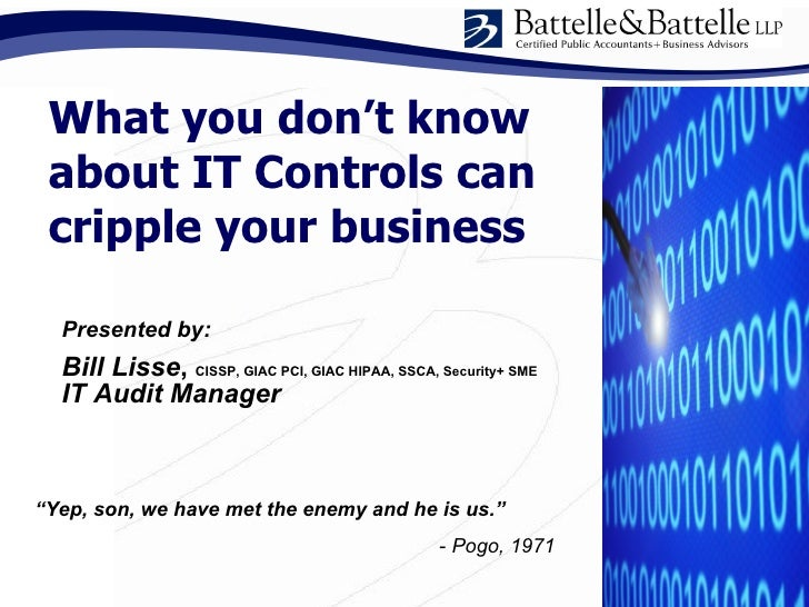 What you don't know  about IT Controls can  cripple your business    Presented by:   Bill Lisse, CISSP, GIAC PCI, GIAC HIP...
