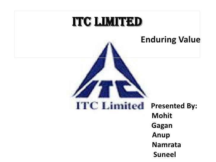 ITC Limited          Enduring Value              Presented By:              Mohit              Gagan              Anup    ...