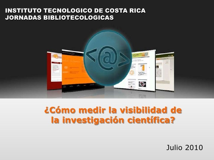 INSTITUTO TECNOLOGICO DE COSTA RICA<br />JORNADAS BIBLIOTECOLOGICAS<br />¿Cómo medir la visibilidad de <br />la investigac...