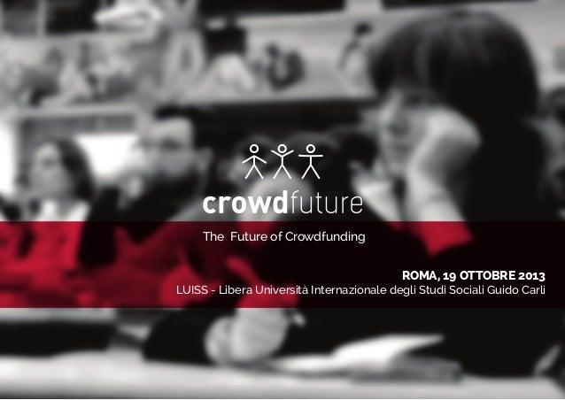 ROMA, 19 OTTOBRE 2013 LUISS - Libera Università Internazionale degli Studi Sociali Guido Carli The Future of Crowdfunding