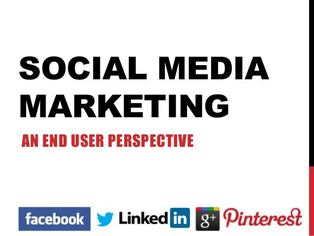 Social Media Marketing: An End User Perspective