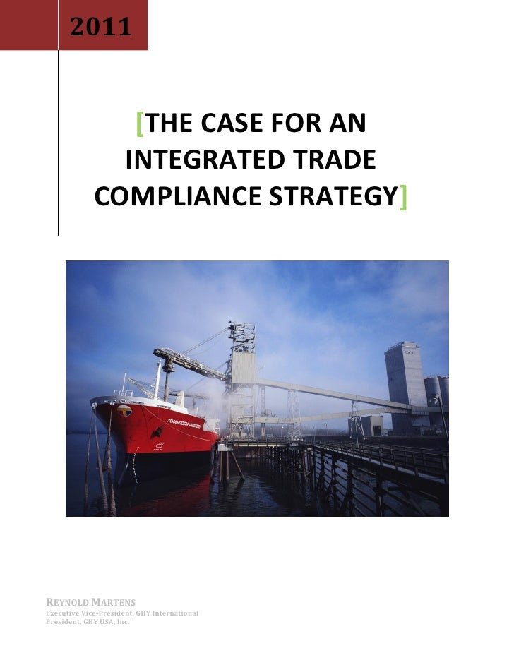 2011                   [THE CASE FOR AN                INTEGRATED TRADE              COMPLIANCE STRATEGY]     REYNOLD MART...