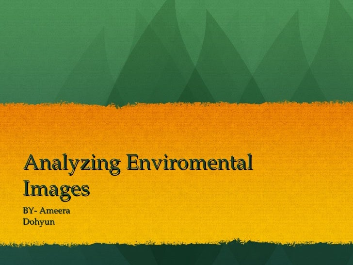 Analyzing Enviromental Images  BY- Ameera Dohyun