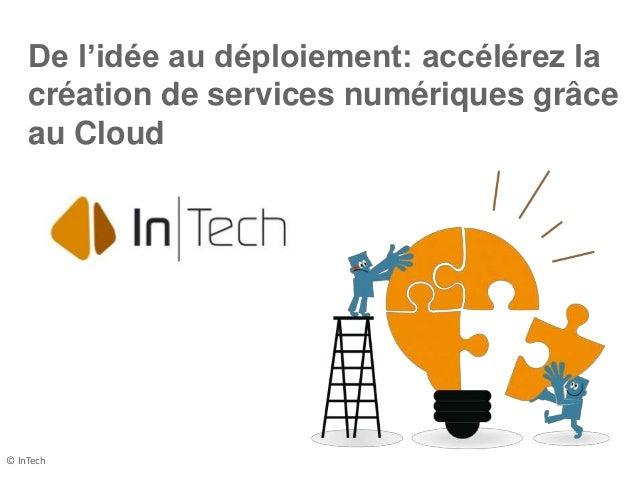 De l'idée au déploiement: accélérez la création de services numériques grâce au Cloud © InTech