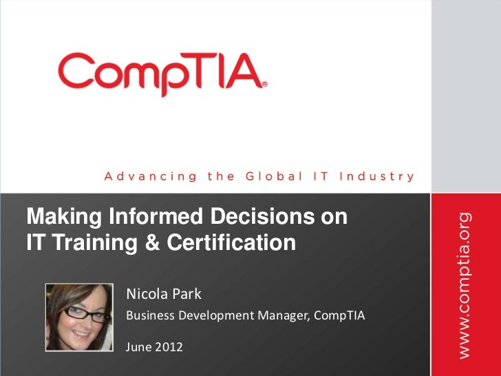 Making Informed Decisions onIT Training & Certification        Nicola Park        Business Development Manager, CompTIA   ...