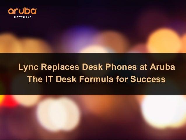Lync Replaces Desk Phones at Aruba The IT Desk Formula for Success
