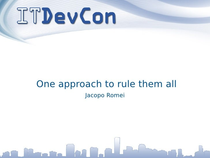 One approach to rule them all           Jacopo Romei