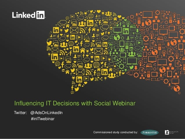 Influencing IT Decisions with Social WebinarTwitter: @AdsOnLinkedIn         #inITwebinar                            Commis...