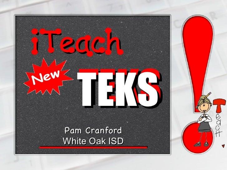 TEKS iTeach TEKS Pam Cranford White Oak ISD