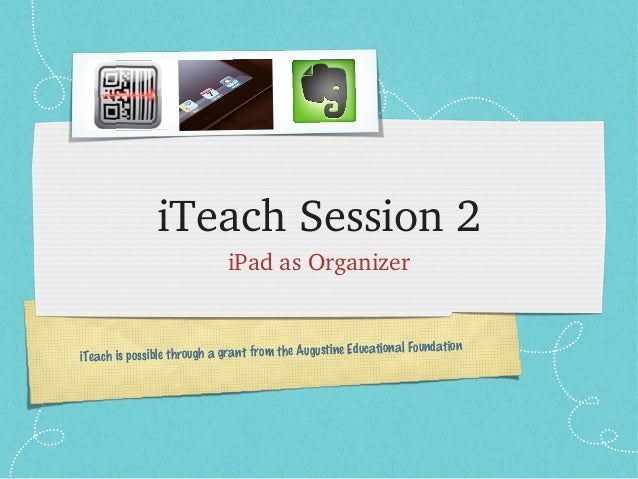 iTeach Session 2                             iPad as Organizer                                                            ...
