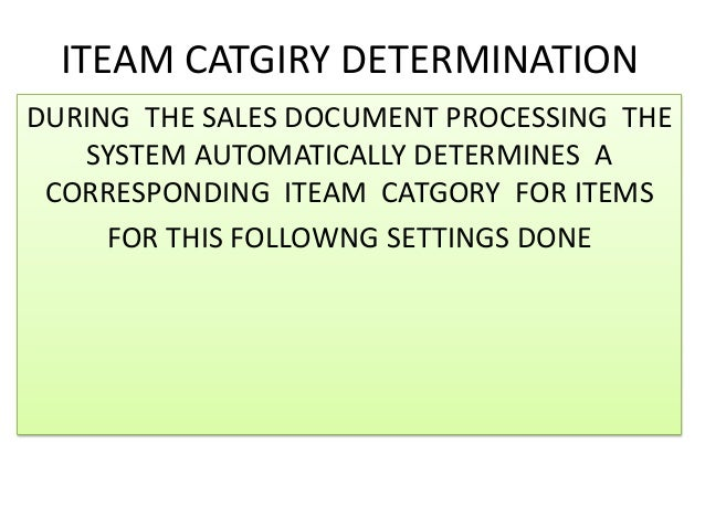 ITEAM CATGIRY DETERMINATIONDURING THE SALES DOCUMENT PROCESSING THE   SYSTEM AUTOMATICALLY DETERMINES A CORRESPONDING ITEA...
