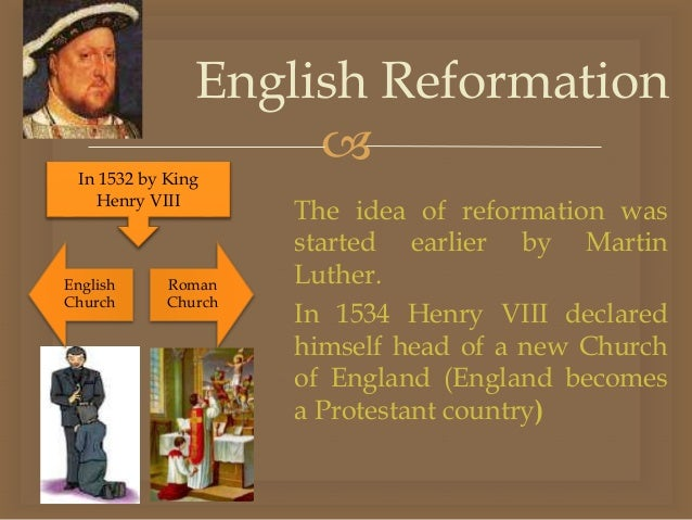 king henry viii and the reformation The king's reformation charts the religious twists and turn of henry viii's reign, beginning with henry viii's questioning of the validity of.