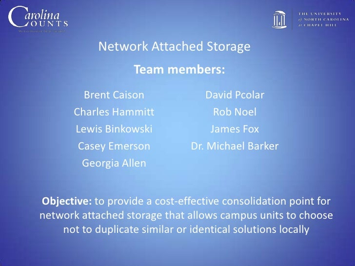 Network Attached Storage                   Team members:         Brent Caison              David Pcolar       Charles Hamm...
