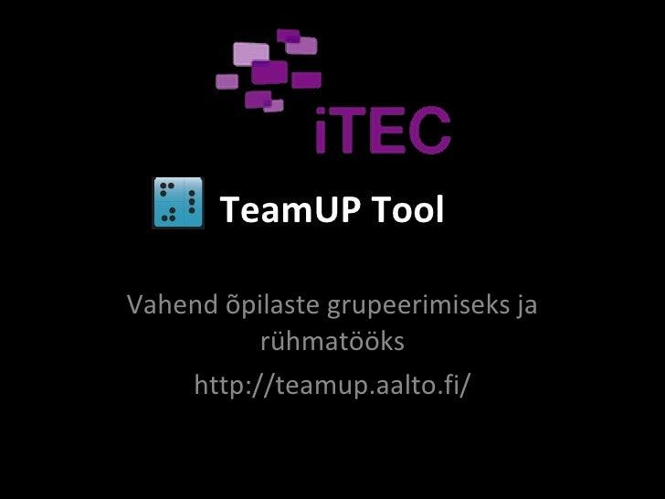 TeamUP Tool Vahend õpilaste grupeerimiseks ja rühmatööks http://teamup.aalto.fi/