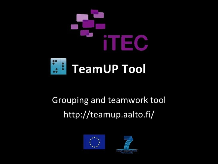 TeamUP Tool Grouping and teamwork tool http://teamup.aalto.fi/