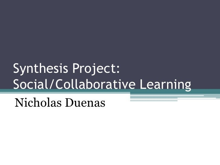 Synthesis Project:Social/Collaborative LearningNicholas Duenas