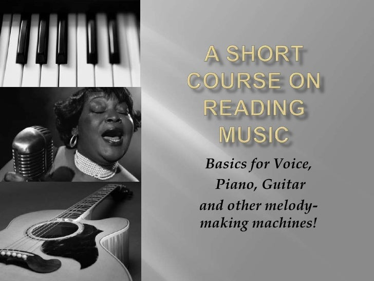 A short course on Reading Music<br />Basics for Voice,<br /> Piano, Guitar <br />and other melody-making machines!<br />