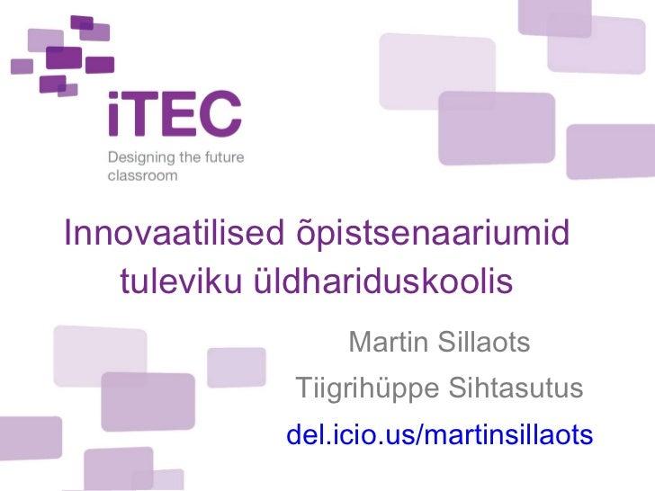 Innovaatilised õpistsenaariumid tuleviku üldhariduskoolis Martin Sillaots Tiigrihüppe Sihtasutus del.icio.us/martinsillaots