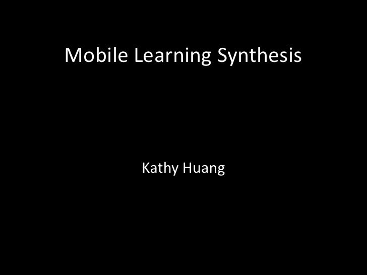 Mobile Learning Synthesis        Kathy Huang