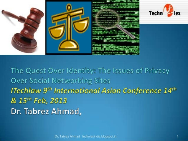 Itechlaw conferene presentation 15th feb 2013 the quest over identity the issues of privacy over social networking sites